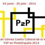 04 junio - 20 julio - 2014 | Fernán Gómez Centro Cultural de la Villa | P2P en PhotoEspaña 2014 | Veranos de la Villa 2014 | Madrid