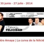 30 junio - 27 julio - 2014 | Teatro Amaya | La curva de la felicidad | Veranos de la Villa 2014 | Madrid