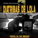 Diatribas de Lola contra un tipo sentado | Monólogo para dos intérpretes de Sonia Madrid | Sala Espacio 8 - Madrid | Octubre 2014 | Cartel: @yolandoska