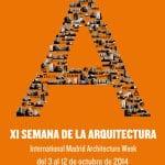 XI Semana Internacional de la Arquitectura de Madrid | 11 International Madrid Architecture Week | Del 3 al 12 de octubre de 2014 | Cartel
