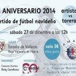 Partido de fútbol navideño 'Artistas vs Toreros ' | 23º aniversario 2014 | Estadio de V allecas - Rayo Vallecano de Madrid | Sábado 27 de diciembre de 2014