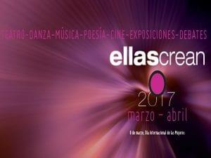 Ellas Crean 2017 | Teatro - Danza - Música - Poesía - Cine - Exposiciones - Debates | Marzo - Abril 2017 | Cartel