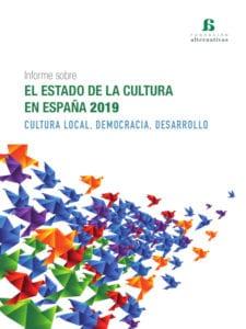 Informe sobre el estado de la Cultura en España 2019 | Cultura local, democracia, desarrollo | Fundación Alternativas | Portada