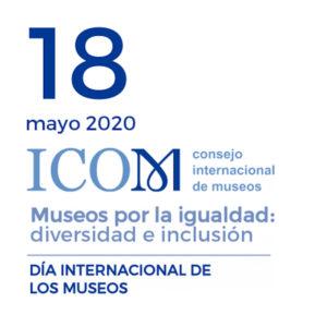 Día Internacional de los Museos 2020 | 'Museos por la igualdad: diversidad e inclusión | Consejo Internacional de Museos (ICOM) | 18/05/2020