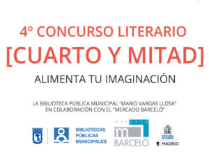 4º Concurso de Relatos Cuarto y Mitad | Alimenta tu imaginación | Biblioteca Pública Municipal Mario Vargas Llosa | Mercado de Barceló | Malasaña | Madrid