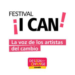 Festival I CAN | La voz de los artistas del cambio | Design for Change España