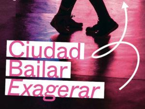Ciudad Bailar. Exagerar | Intermediae | Matadero Madrid | Arganzuela (Madrid)