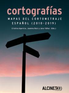 Cortografías. Mapas del cortometraje español (2010-2019)   ALCINE50   Portada