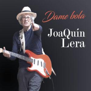 Dame Bola (2021)   Nuevo disco de Joaquín Lera   Portada