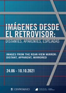 Imágenes desde el retrovisor: distantes, aparentes, espejadas   24/06-10/10/2021   CentroCentro   Palacio de Cibeles   Madrid   Cartel